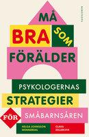 Må bra som förälder : Psykologernas strategier för småbarnsåren - Clara Zelleroth,Helga Johnsson