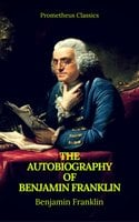 The Autobiography of Benjamin Franklin (Prometheus Classics) - Benjamin Franklin, Prometheus Classics