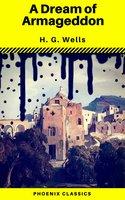 A Dream of Armageddon (Phoenix Classics) - H.G. Wells, Phoenix Classics