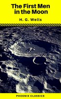 The First Men in the Moon (Phoenix Classics) - H.G. Wells, Phoenix Classics