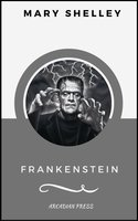Frankenstein (ArcadianPress Edition) - Mary Shelley, Arcadian Press