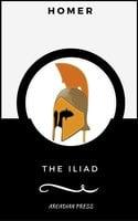 The Iliad (ArcadianPress Edition) - Homer, Arcadian Press