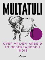 Over Vrijen-Arbeid in Nederlandsch Indië - - tekst på vej - Multatuli
