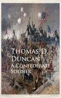 A Confederate Soldier - Thomas D. Duncan