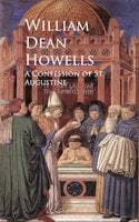 A Confession of St. Augustine - William Dean Howells