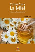 Cómo cura la miel y otros productos del panal - Patricia Conti