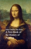 A Text-Book of the History of Painting - John Charles Van Dyke