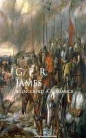 Agincourt: A Romance - G.P.R. James