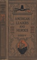 American Leaders and Heroes: United States History - Wilbur F. Gordy