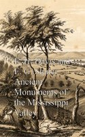Ancient Monuments of the Mississippi Valley - E. H. Davis, E. G. Squier