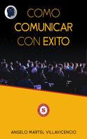 Cómo comunicar con éxito - Angelo Martel Villavicencio