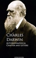 Autobiographical Chapter and Letters - Charles Darwin