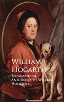 Biographical Anecdotes of William Hogarth - William Hogarth
