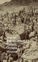 Buried Cities: Pompeii, Olympia, Mycenae - Jennie Hall