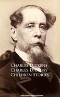 Charles Dickens' Children Stories - Charles Dickens