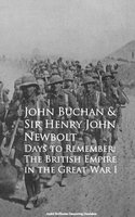 Days to Remember: The British Empire in the Great War I - John Buchan, Sir Henry John Newbolt
