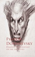 Demons, the Possessed or the the Devils - Fyodor Dostoyevsky