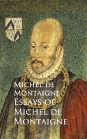 Essays of Michel de Montaigne - Michel de Montaigne