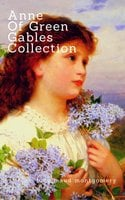 Anne of Green Gables Collection: - Lucy Maud Montgomery