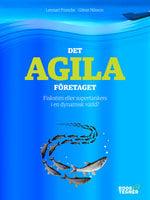Det agila företaget : Fiskstim eller supertankers i en dynamisk värld? - Göran Nilsson,Lennart Francke