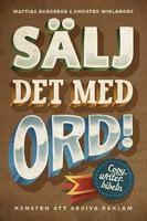 Sälj det med ord : Konsten att skriva reklam - Mattias Åkerman