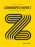 Ledarskapets Faktor Z : gör det enkelt att leda - Tommy Falonius