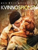 Kvinnospionen - Jan Eric Arvastson