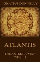 Atlantis, The Antediluvian World - Ignatius Donnelly