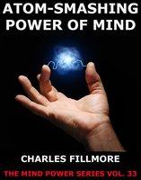 Atom-Smashing Power of Mind - Charles Fillmore