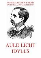 Auld Licht Idylls - James Matthew Barrie