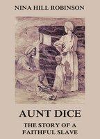 Aunt Dice: The Story of a Faithful Slave - Nina Hill Robinson