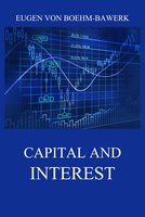 Capital and Interest: A Critical History of Economic Theory - Eugen von Boehm-Bawerk