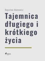 Tajemnica długiego i krótkiego życia - Boguslaw Adamowicz