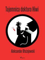 Tajemnica doktora Hiwi - Aleksander Błażejowski