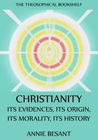 Christianity: Its Evidences, Its Origin, Its Morality, Its History - Annie Besant