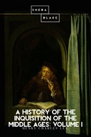 A History of the Inquisition of the Middle Ages: Volume I - Henry Charles Lea
