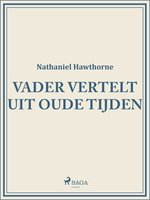 Vader vertelt uit oude tijden - Nathaniel Hawthorne