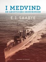 I medvind: En søofficers erindringer - E. J. Saabye