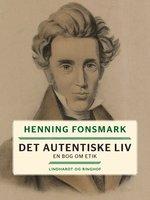 Det autentiske liv. En bog om etik - Henning Fonsmark