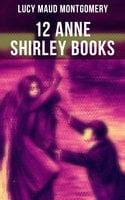 12 Anne Shirley Books - Lucy Maud Montgomery