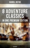 8 ADVENTURE CLASSICS IN ONE PREMIUM EDITION (Illustrated) - Daniel Defoe