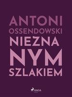 Nieznanym szlakiem - Antoni Ossendowski