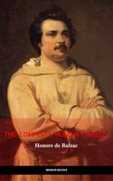 Honoré de Balzac: The Complete 'Human Comedy' Cycle (100+ Works) (Manor Books) (The Greatest Writers of All Time) - Honoré de Balzac, Manor Books