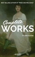 Jane Austen: Complete Works Of Jane Austen (AB Books) - Jane Austen