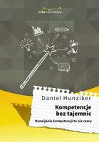 Kompetencje bez tajemnic. Rozwijanie kompetencji to nie czary - Daniel Hunziker