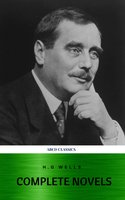 The Complete Novels of H. G. Wells (Over 55 Works: The Time Machine, The Island of Doctor Moreau, The Invisible Man, The War of the Worlds, The History of Mr. Polly, The War in the Air and many more!) - H.G. Wells,Herbert George Wells