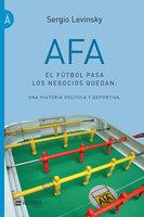 AFA. El fútbol pasa, los negocios quedan - Sergio Levinsky