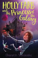 Holly Farb and the Princess of the Galaxy - Gareth Wronski