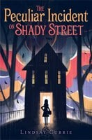 The Peculiar Incident on Shady Street - Lindsay Currie
