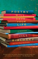 Poetry Will Save Your Life - Jill Bialosky
